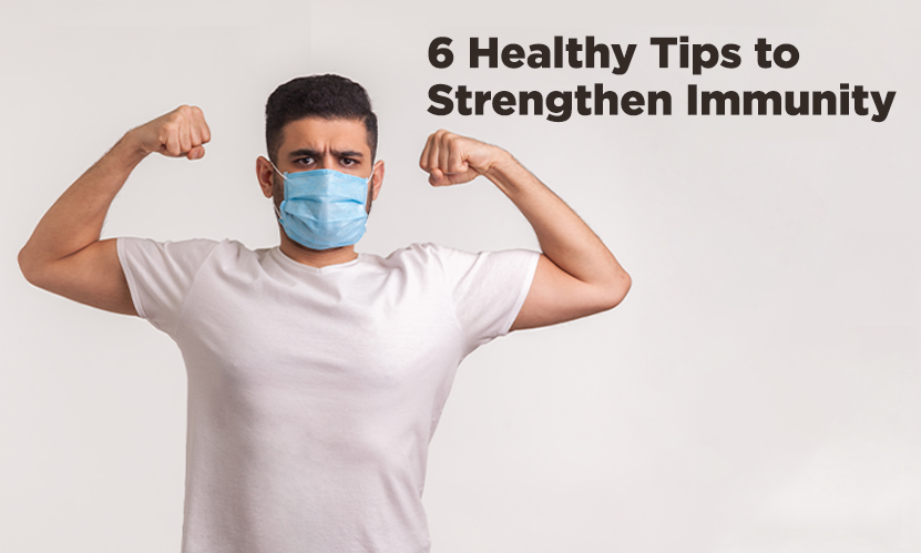 6 Healthy Tips to Strengthen Immunity