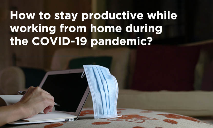 How to stay productive while working from home during the COVID-19 pandemic?