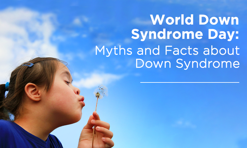 World Down Syndrome Day: Myths and Facts about Down syndrome